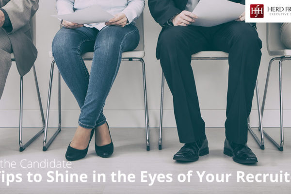 For the Candidate: 7 Tips to Shine in the Eyes of Your Recruiter